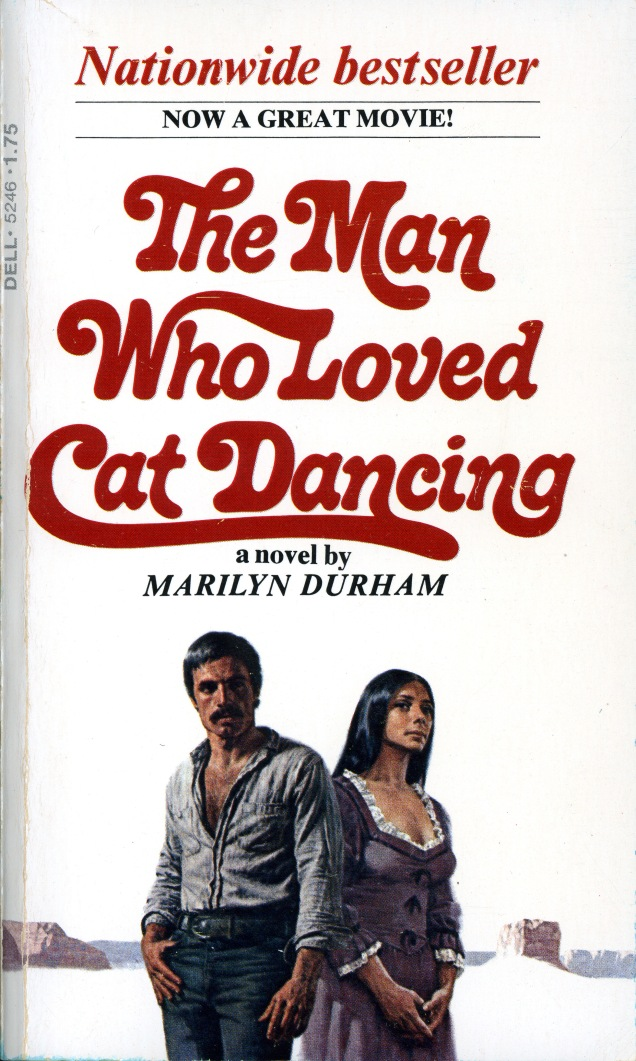 Nationwide Bestseller. Now a great movie! The Man Who Loved Cat Dancing: a novel by Marilyn Durham. Below is a picture of actor Burt Reynolds and Sarah Mills.