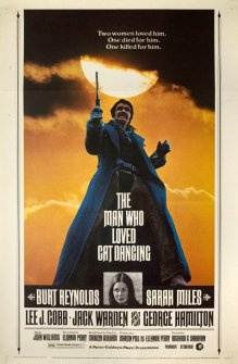 Two women loved him. One died for him. One killed for him. In the center of the poster is Burt Reynolds. The Man Who Loved Cat Dancing. Credit: http://www.imdb.com/title/tt0070363/?ref_=nv_sr_3