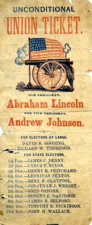Unconditional Union Ticket. Cannon and United States Flag. For President, Abraham Lincoln. For Vice-President, Andrew Johnson. For Electors at Large. David S. Gooding, Richard W. Thompson. For State Electors. 1st District - James C. Denny. 2nd District - Cyrus T. Nixon. 3rd District - Henry R. Pritchard. 4th District - Leonidas Sexton. 5th District - Benjamin F. Claypool. 6th District - Jonathan J. Wright. 7th District - John Osborn. 8th District - Robert P. Davidson. 9th District - James B. Belford. 10th District - Timothy R. Dickinson. 11th District - John M. Wallace.