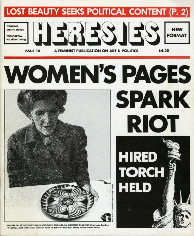 "This is the front page of Issue 14 of ""Heresies Magazine"": Lost beauty seeks political content (p. 2). Tonight: Mostly cloudy. Tomorrow: No silver lining. Women's pages spark riot! Hired Torch held!"