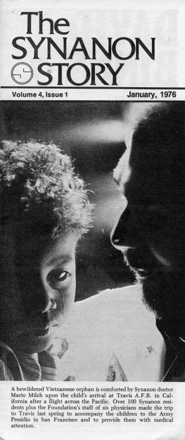 The Synanon Story. Volume 4, Issue 1. January, 1976. A bewildered Vietnamese orphan is comforted by Synanon doctor Mario Milch upon the child's arrival at Travis A.F.B.in California after a flight across the Pacific. Over 100 Synanon residents plus the Foundation's staff of six physicians made the trip to Travis last spring to accompany the children to the Army Presidio in San Francisco and to provide them with medical attention.